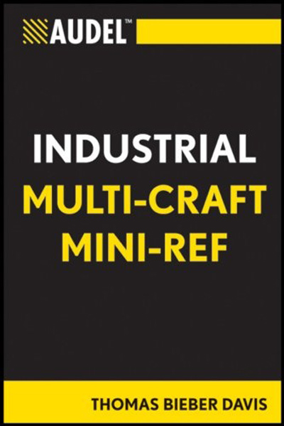 Audel Multi-Craft Industrial Reference (Audel Technical Trades Series) by Thomas B. Davis