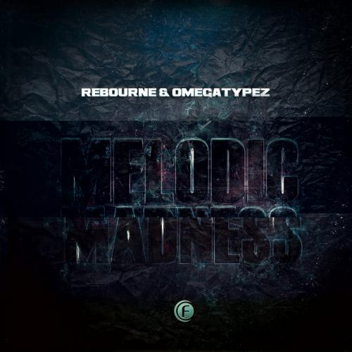 Rebourne & Omegatypez - Melodic Madness (2013)