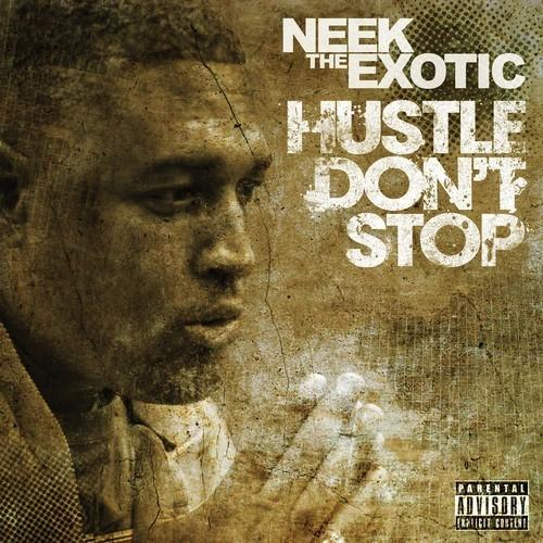 Neek the Exotic - Hustle Don't Stop (2013)