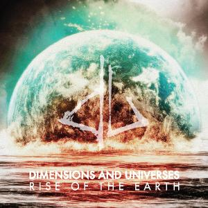 Dimensions And Universes - Rise Of The Earth (2013)
