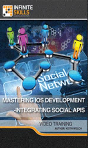 Infiniteskills - Mastering iOS Development - Integrating Social APIs by Keith Welch