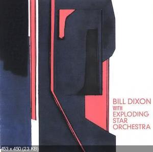 Bill Dixon - Bill Dixon with Exploding Star Orchestra [2008]